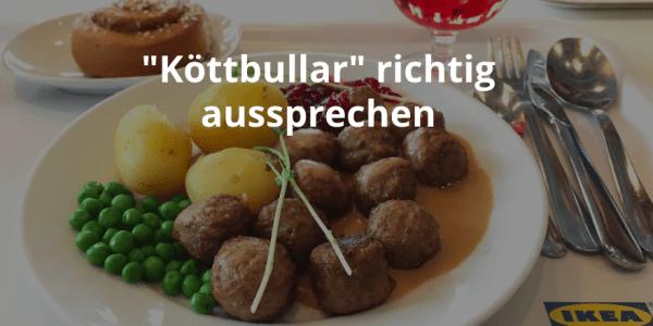 Köttbullar richtige Aussprache IKEA