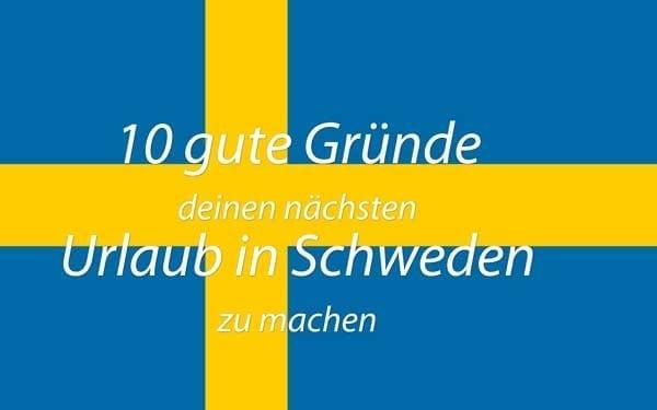 10 gute Gründe für einen schönen Urlaub in Schweden